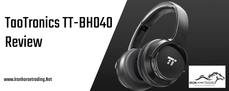 TaoTronics TT-BH040 Review - The Greatest ANC Headphone of 2018